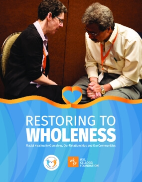Restoring to Wholeness: Racial Healing for Ourselves, Our Relationships and Our Communities